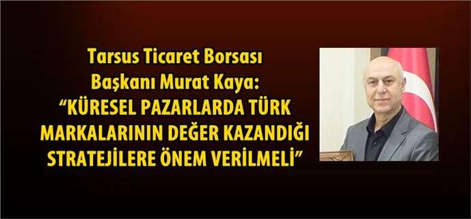 """Başkan Kaya, """"Türk Markalarının Değer Kazandığı Stratejilere Önem Verilmeli"""""""