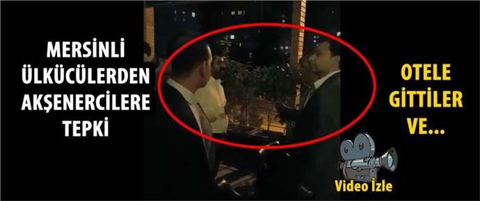 Mersin'de bir grup Ülkücü, Akşener'cilerin kaldığı oteli…