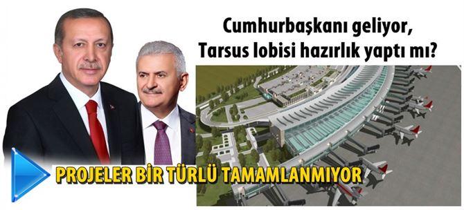 Cumhurbaşkanı geliyor, Tarsus lobisi hazırlık yaptı mı?