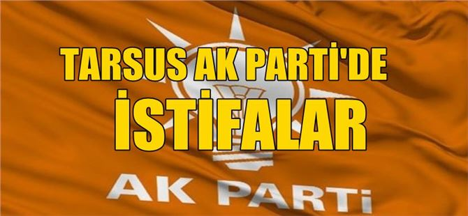 Tarsus Ak Parti'de ilçe kongresi sonrasında istifalar
