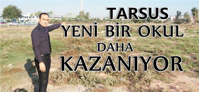 Tarsus'a yeni bir okul daha yapılacak