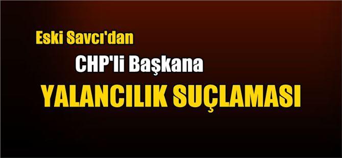 """Eski Savcı'dan CHP'li Başkana """"Yalancılık"""" Suçlaması!"""