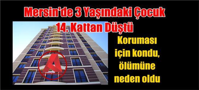 Mersin'de 3 yaşındaki çocuk 14. kattan düştü