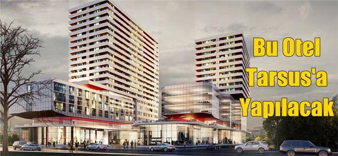 Tarsus'a yeni otel yapılacak