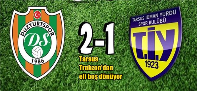 Tarsus İdmanyurdu, Düzyurtspor'a yenildi: 2-1