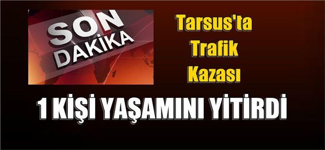 Tarsus'ta TIR'ın arkadan çarptığı kamyonun sürücüsü öldü