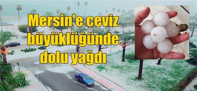 Mersin'e ceviz büyüklüğünde dolu yağdı
