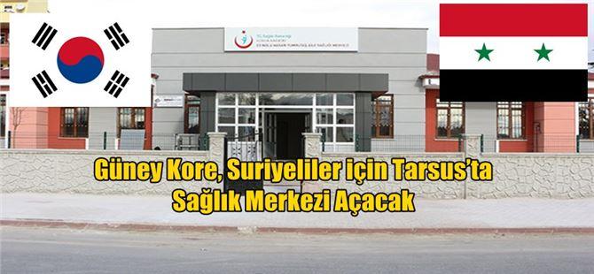 Güney Kore, Suriyeliler için Tarsus'ta Sağlık Merkezi Açacak