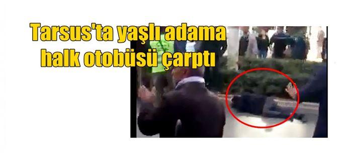 Tarsus'ta yaşlı adama halk otobüsü çarptı
