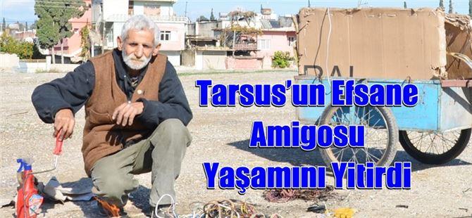 Tarsus'un Efsane Amigosu Yaşamını Yitirdi