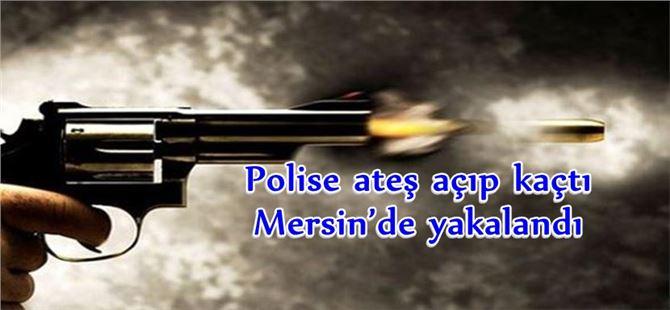 Polise ateş açıp kaçtı, Mersin'de yakalandı