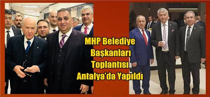 MHP Belediye Başkanları Toplantısı Antalya'da Yapıldı