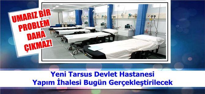 Yeni Tarsus Devlet Hastanesi Yapım İhalesi Bugün Gerçekleştirilecek