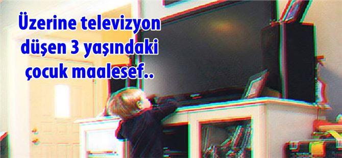 Üzerine televizyon düşen 3 yaşındaki çocuk maalesef öldü