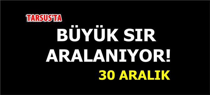 """Tarsus'ta """"Büyük Sır"""" aralanıyor!"""