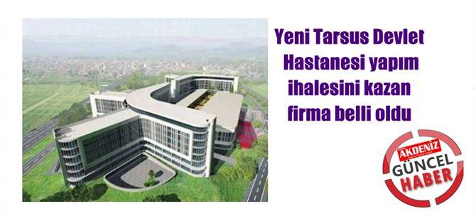 Yeni Tarsus Devlet Hastanesi yapım ihalesini kazan firma belli oldu
