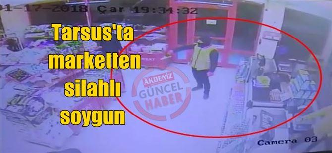 Tarsus'ta marketten silahlı soygun