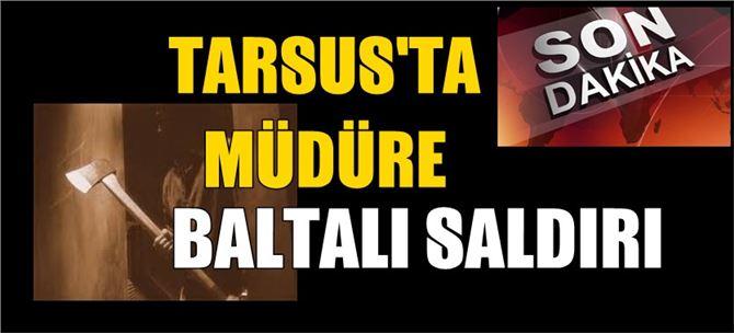Tarsus'ta müdüre baltalı saldırı