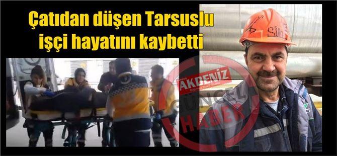 Çatıdan düşen Tarsuslu işçi hayatını kaybetti