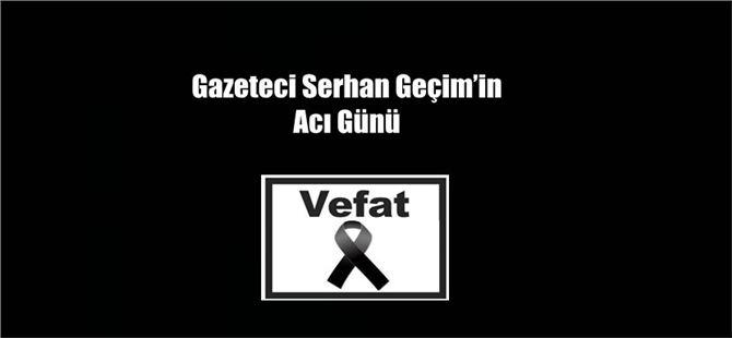Gazeteci Serhan Geçim'in Acı Günü