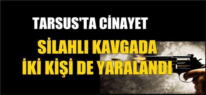 Tarsus'ta silahlı kavgada kan aktı: 1 ölü, 2 yaralı