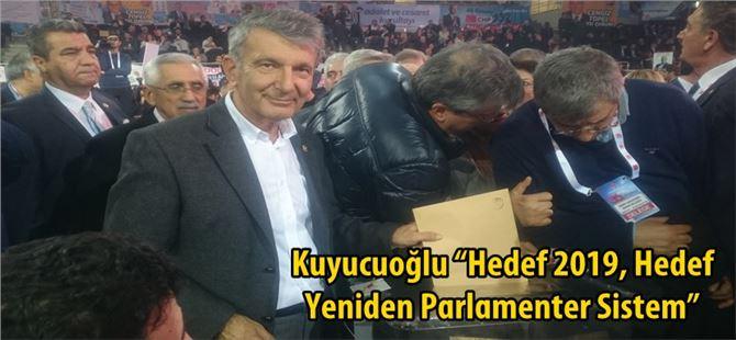 """Kuyucuoğlu """"Hedef 2019, Hedef Yeniden Parlamenter Sistem"""""""