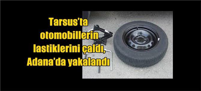 Tarsus'ta otomobillerin lastiklerini çaldı, Adana'da yakalandı