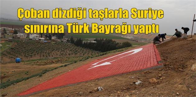 Çoban dizdiği taşlarla Suriye sınırına Türk Bayrağı yaptı