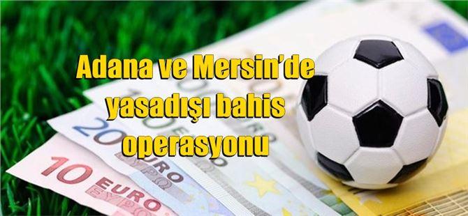 Adana ve Mersin'de yasadışı bahis operasyonu