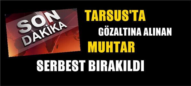 Tarsus gözaltına alınan muhtar serbest bırakıldı