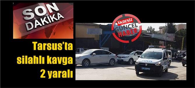 Tarsus'ta silahlı kavga: 2 yaralı