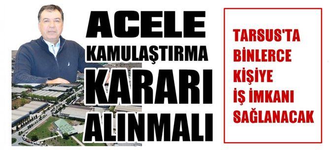 Tarsus Gıda İhtisas OSB için acele kamulaştırma kararı alınmalı