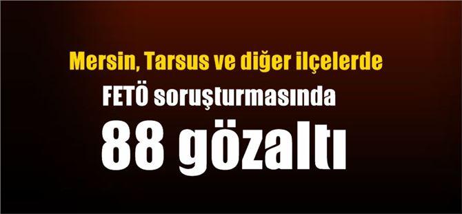 Mersin'de FETÖ'nün 15 Temmuz sonrasına yönelik 88 gözaltı
