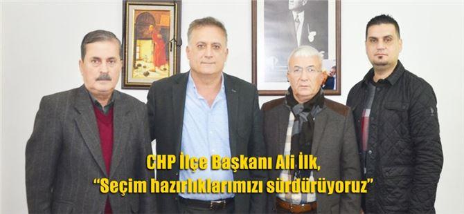 """CHP İlçe Başkanı Ali İlk, """"Seçim hazırlıklarımızı sürdürüyoruz"""""""