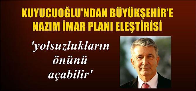 Kuyucuoğlu'ndan, Büyükşehir'e nazım imar planı eleştirisi