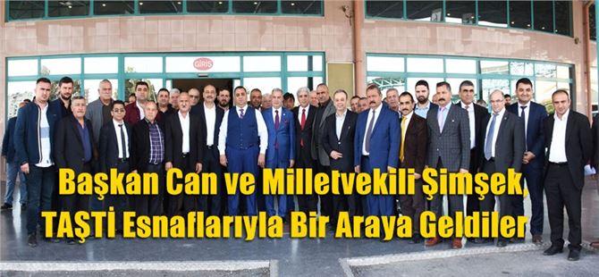 Başkan Can ve Milletvekili Şimşek, TAŞTİ Esnaflarıyla Bir Araya Geldiler