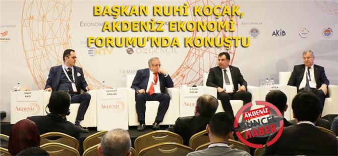 Başkan Ruhi Koçak, Akdeniz Ekonomi Forumu'nda Konuştu