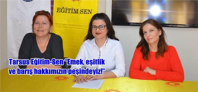 """Tarsus Eğitim-Sen """"Emek, eşitlik ve barış hakkımızın peşindeyiz!"""""""