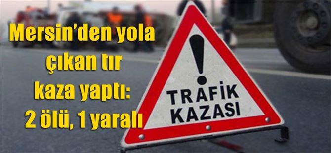 Mersin'den yola çıkan araç kaza yaptı: 2 ölü, 1 yaralı