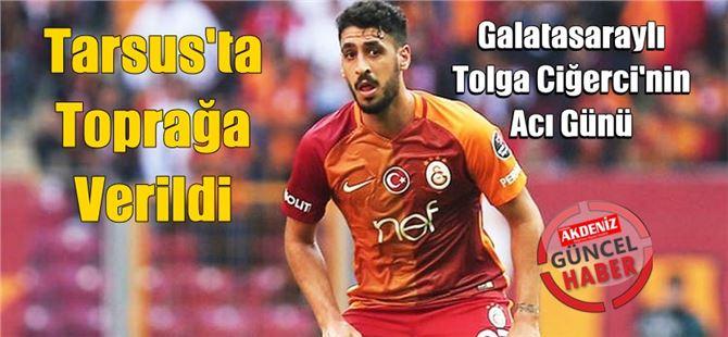 Galatasaraylı Tolga Ciğerci'nin acı günü