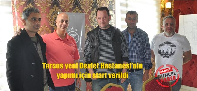 Tarsus yeni Devlet Hastanesi'nin yapımı için start verildi