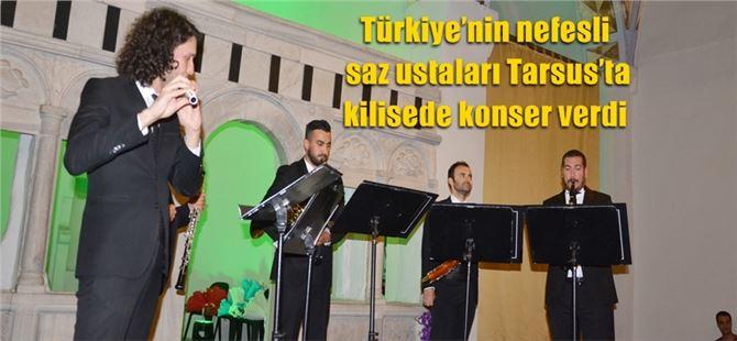 Türkiye'nin nefesli saz ustaları Tarsus'ta kilisede konser verdi