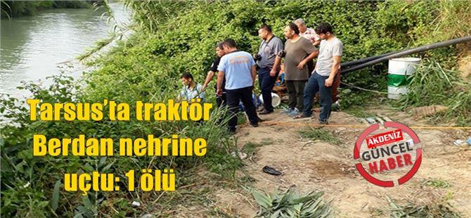 Tarsus'ta traktör Berdan nehrine uçtu: 1 ölü
