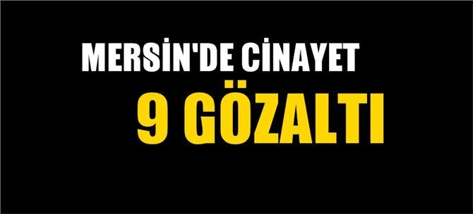 Mersin'de cinayet, 9 gözaltı