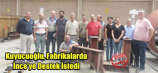 Kuyucuoğlu, Fabrikalarda İnce'ye Destek İstedi
