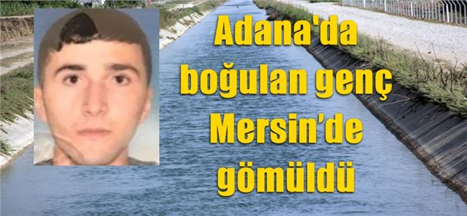 Adana'da boğulan genç Mersin'de gömüldü