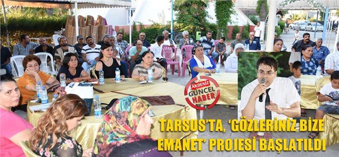 """Tarsus Maya'dan """"Gözleriniz Bize Emanet"""" Projesi"""