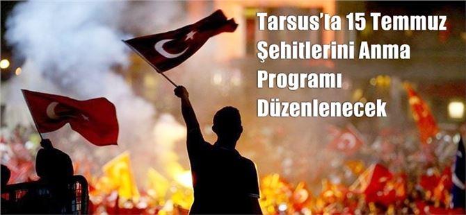 Tarsus'ta 15 Temmuz Şehitlerini Anma Programı Düzenlenecek