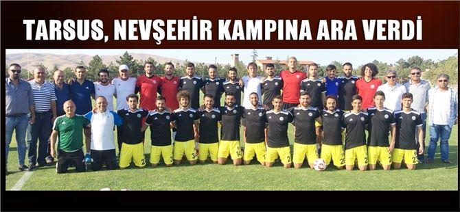 Tarsus, Nevşehir kampına ara verdi