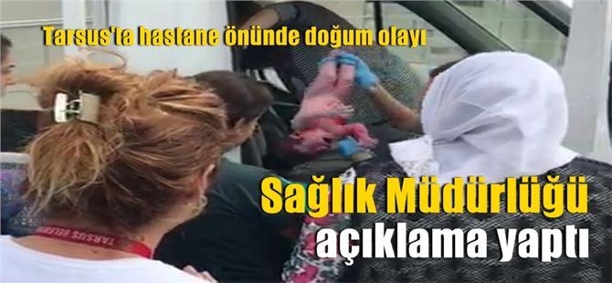 Tarsus'ta hastane önünde doğan bebeğin durumu iyi